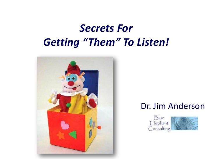 "Secrets ForGetting ""Them"" To Listen!                   Dr. Jim Anderson"