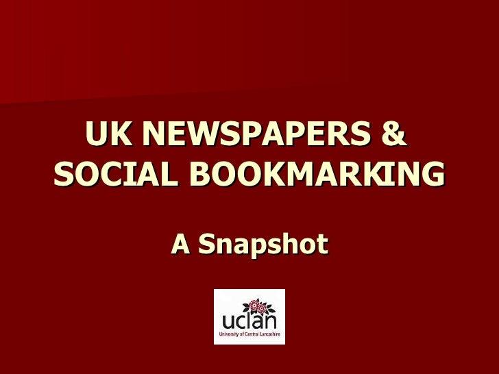UK NEWSPAPERS &  SOCIAL BOOKMARKING A Snapshot
