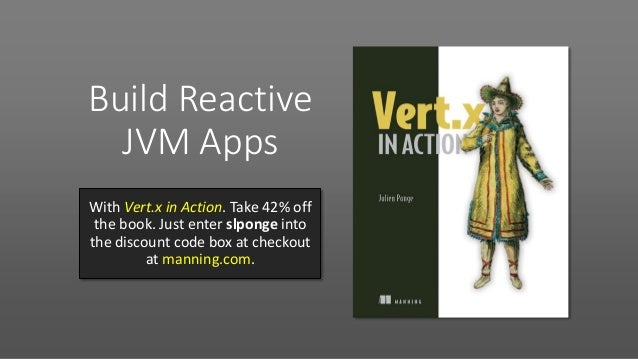 Build Reactive JVM Apps With Vert.x in Action. Take 42% off the book. Just enter slponge into the discount code box at che...