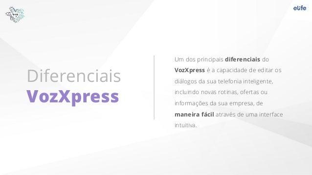 Diferenciais VozXpress Um dos principais diferenciais do VozXpress é a capacidade de editar os diálogos da sua telefonia i...