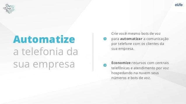 Automatize a telefonia da sua empresa Crie você mesmo bots de voz para automatizar a comunicação por telefone com os clien...