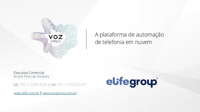 A plataforma de automação de telefonia em nuvem Executivo Comercial: André Pinto de Almeida tel:+55 11 2339-4928 | cel:...