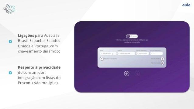 Ligações para Austrália, Brasil, Espanha, Estados Unidos e Portugal com chaveamento dinâmico; Respeito à privacidade do co...