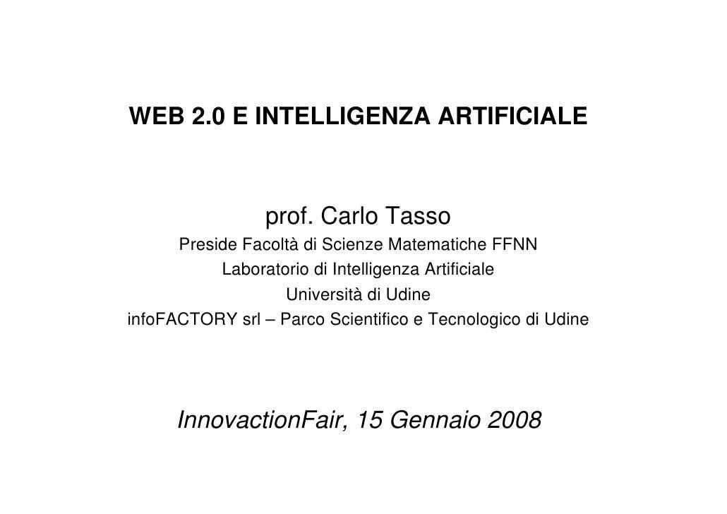 WEB 2.0 E INTELLIGENZA ARTIFICIALE                     prof. Carlo Tasso       Preside Facoltà di Scienze Matematiche FFNN...