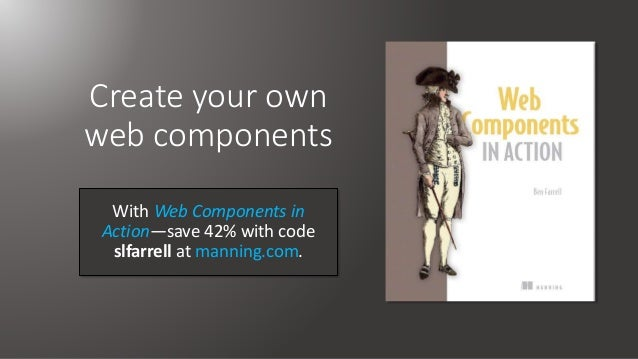 Create your own web components With Web Components in Action—save 42% with code slfarrell at manning.com.