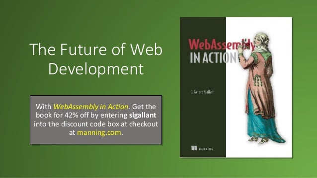 The Future of Web Development With WebAssembly in Action. Get the book for 42% off by entering slgallant into the discount...