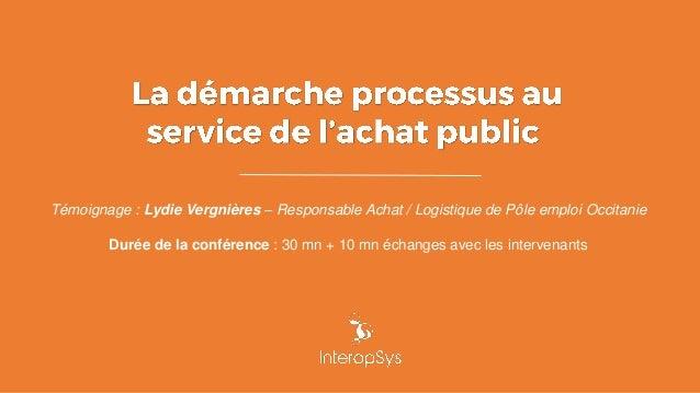 Témoignage : Lydie Vergnières – Responsable Achat / Logistique de Pôle emploi Occitanie Durée de la conférence : 30 mn + 1...