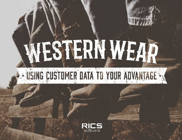 WESTERN WEAR: USING CUSTOMER DATA TO YOUR ADVANTAGE