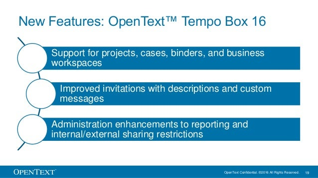 OpenText Confidential. ©2016 All Rights Reserved. 19 New Features: OpenText™ Tempo Box 16 Support for projects, cases, bin...