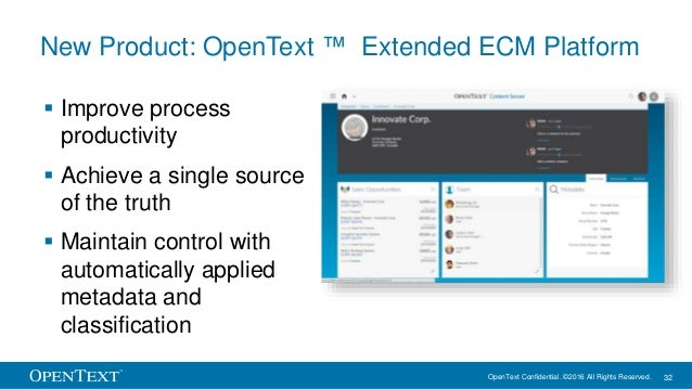 OpenText Confidential. ©2016 All Rights Reserved. 32 New Product: OpenText ™ Extended ECM Platform  Improve process produ...