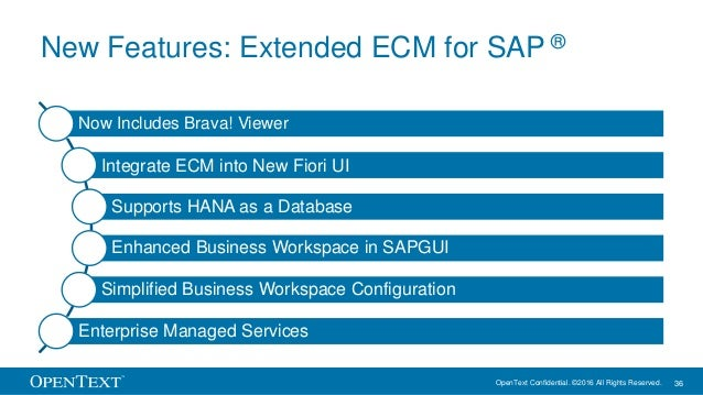 OpenText Confidential. ©2016 All Rights Reserved. 36 New Features: Extended ECM for SAP ® Now Includes Brava! Viewer Integ...