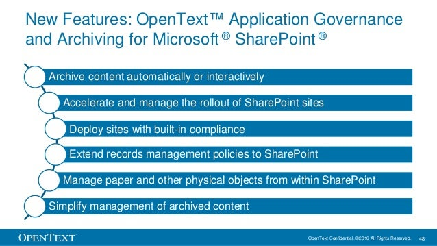 OpenText Confidential. ©2016 All Rights Reserved. 48 New Features: OpenText™ Application Governance and Archiving for Micr...