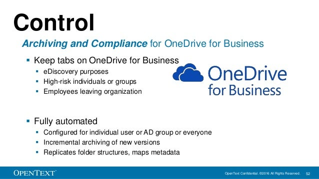 OpenText Confidential. ©2016 All Rights Reserved. 52  Keep tabs on OneDrive for Business  eDiscovery purposes  High-ris...