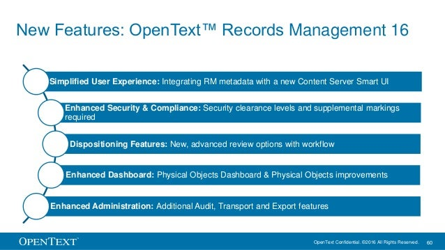 OpenText Confidential. ©2016 All Rights Reserved. 60 New Features: OpenText™ Records Management 16 Simplified User Experie...
