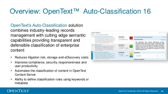 OpenText Confidential. ©2016 All Rights Reserved. 68 Overview: OpenText™ Auto-Classification 16 OpenText's Auto-Classifica...