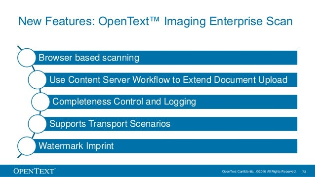 OpenText Confidential. ©2016 All Rights Reserved. 73 New Features: OpenText™ Imaging Enterprise Scan Browser based scannin...
