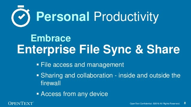 OpenText Confidential. ©2016 All Rights Reserved. 88 Personal Productivity Enterprise File Sync & Share  File access and ...