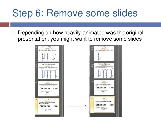 Step 6: Remove some slides   Depending on how heavily animated was the original    presentation; you might want to remove...