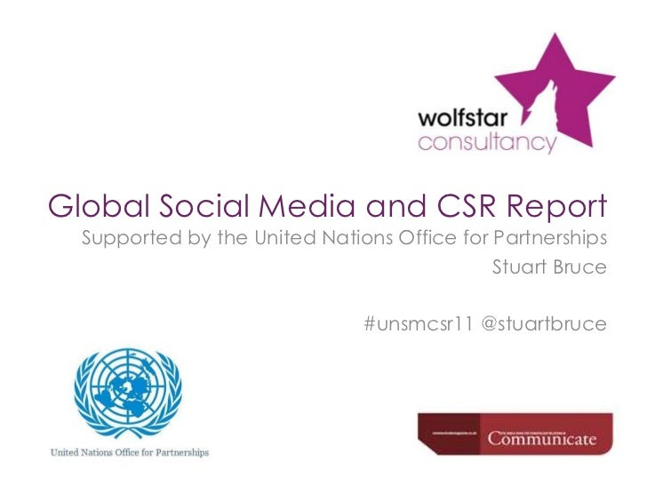 Global Social Media and CSR Report<br />Supported by the United Nations Office for Partnerships<br />Stuart Bruce<br />#un...