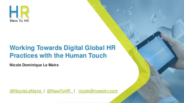 © New To HR [The People Engine Ltd] Working Towards Digital Global HR Practices with the Human Touch Nicole Dominique Le M...