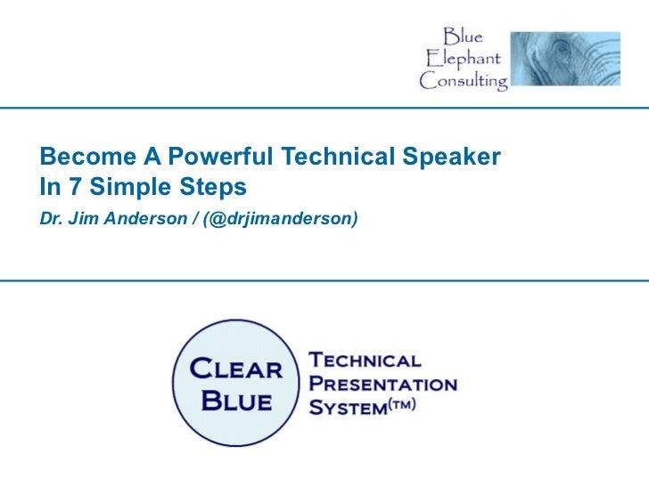 Become A Powerful Technical SpeakerIn 7 Simple StepsDr. Jim Anderson / (@drjimanderson)