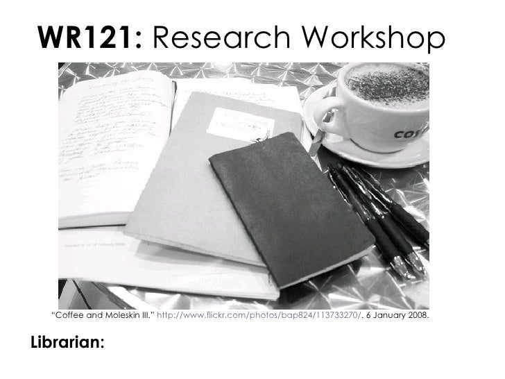 """WR121:  Research Workshop   Librarian:  """" Coffee and Moleskin III.""""  http://www.flickr.com/photos/bap824/113733270/ . 6 Ja..."""