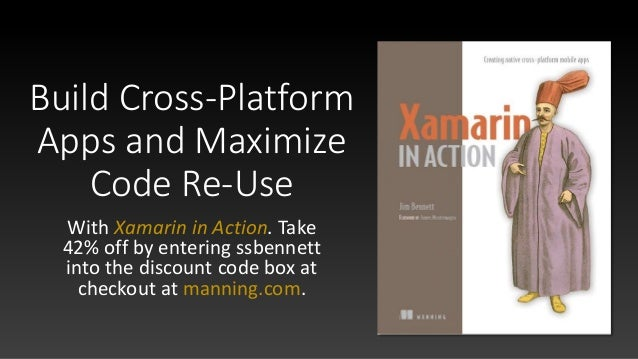 Build Cross-Platform Apps and Maximize Code Re-Use With Xamarin in Action. Take 42% off by entering ssbennett into the dis...