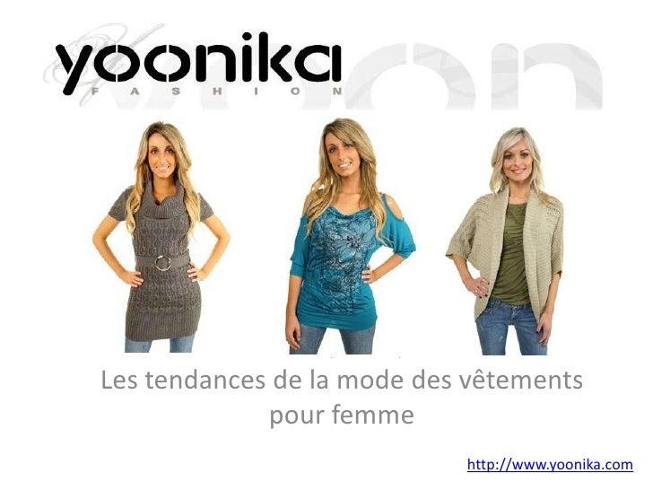Les tendances de la mode des vêtements             pour femme                            http://www.yoonika.com