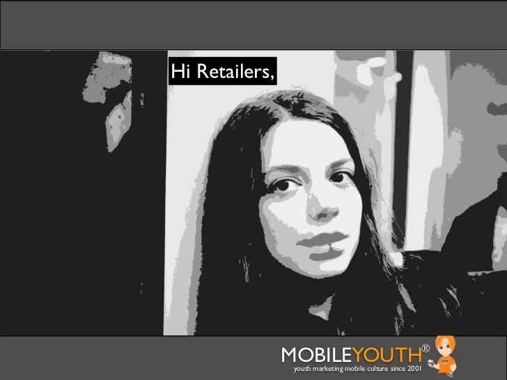 Hi Retailers,                MOBILEYOUTH                              ®                 youth marketing mobile culture sin...