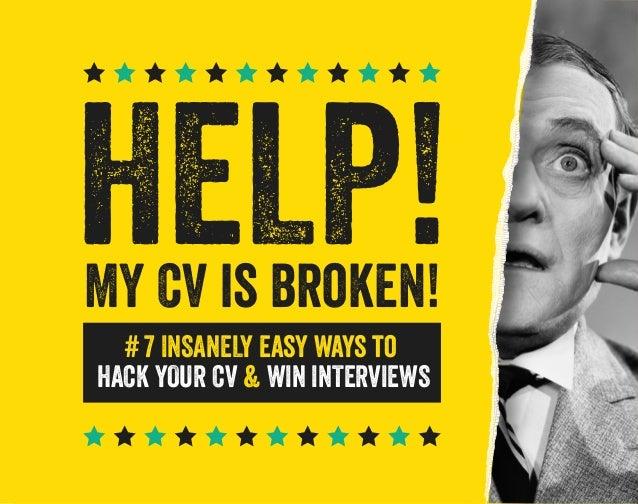 HELP! MY CV is broken! # 7 INSANELY easy ways to HACK YOUR CV & WIN INTERVIEWS