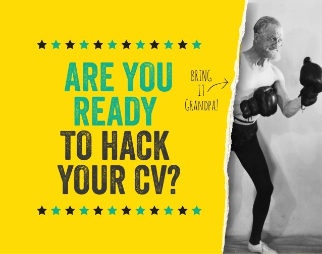 ARE YOU READY TO HACK YOUR CV?  BRING IT Grandpa!