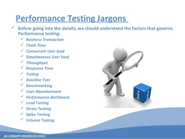 ALL RIGHTS RESERVED 2013 Performance Testing Jargons  Before going into the details, we should understand the factors tha...