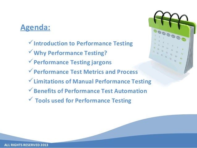 ALL RIGHTS RESERVED 2013 Agenda: Introduction to Performance Testing Why Performance Testing? Performance Testing jargo...