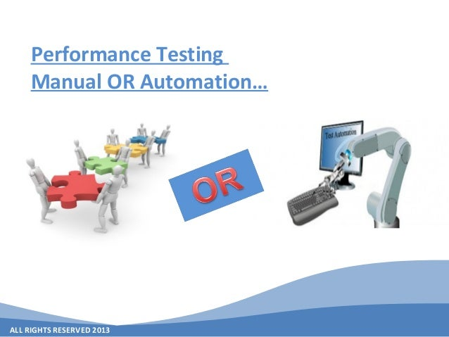 ALL RIGHTS RESERVED 2013 Performance Testing Manual OR Automation…