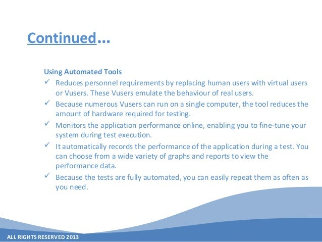 ALL RIGHTS RESERVED 2013 Continued… Using Automated Tools  Reduces personnel requirements by replacing human users with v...
