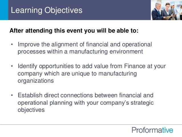 • Improve the alignment of financial and operational processes within a manufacturing environment • Identify opportunities...