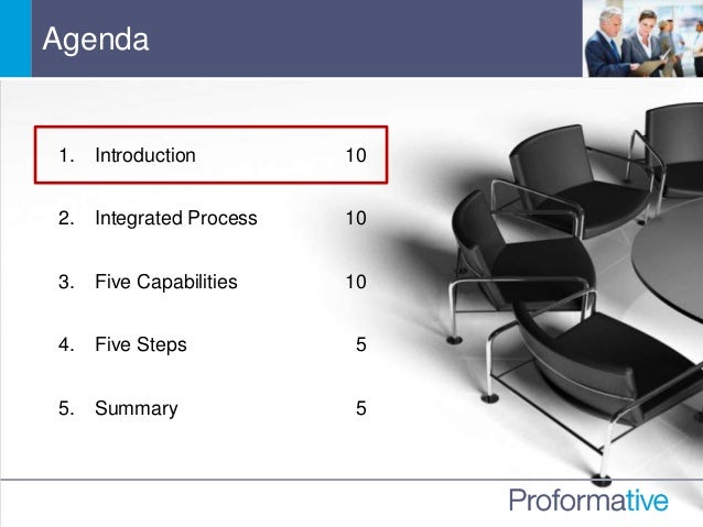 Agenda 1. Introduction 10 2. Integrated Process 10 3. Five Capabilities 10 4. Five Steps 5 5. Summary 5
