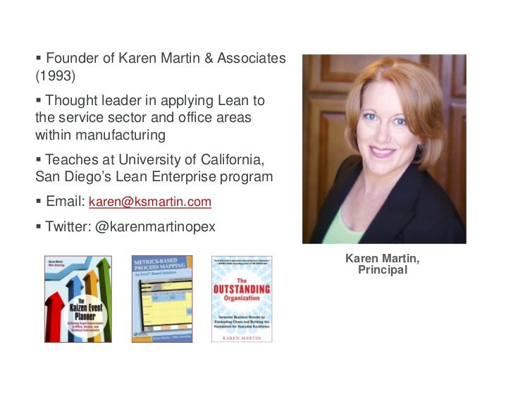 Founder of Karen Martin & Associates(1993) Thought leader in applying Lean tothe service sector and office areaswithin ...
