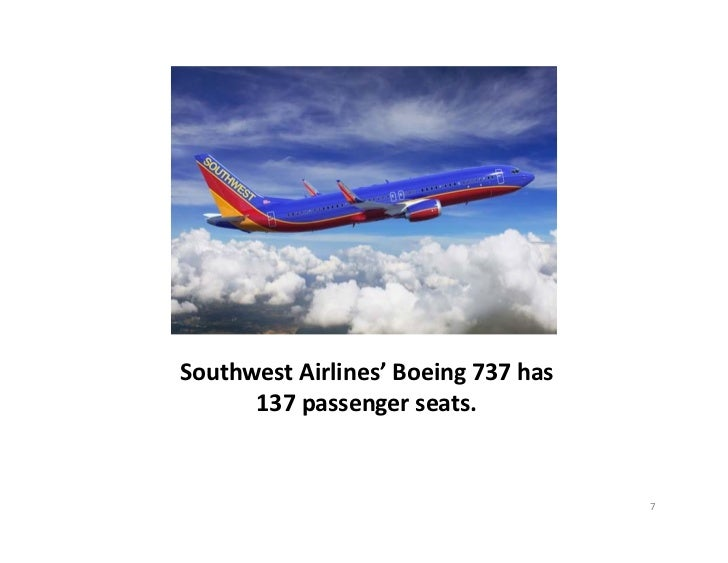 Southwest Airlines' Boeing 737 has       137 passenger seats.                                       7
