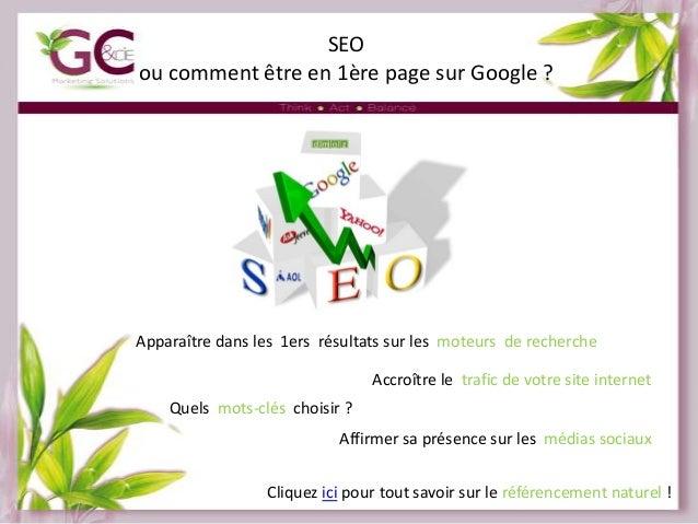 SEO ou comment être en 1ère page sur Google ?  Apparaître dans les 1ers résultats sur les moteurs de recherche Accroître l...