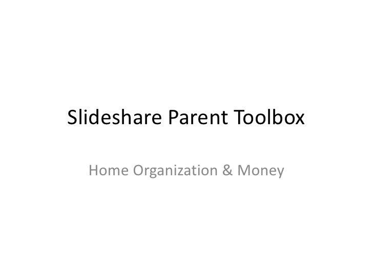 Slideshare Parent Toolbox<br />Home Organization & Money<br />