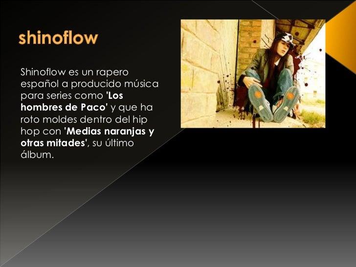 shinoflow<br />Shinoflow es un rapero español a producido música para series como 'Los hombres de Paco' y que ha roto mold...