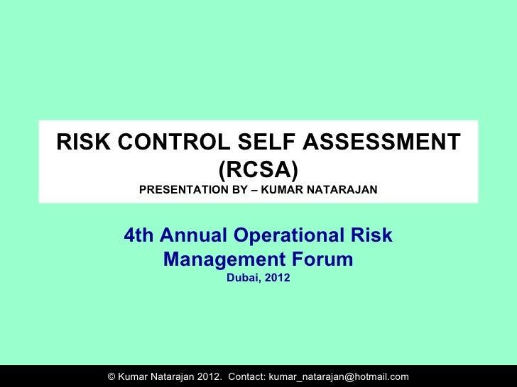 RISK CONTROL SELF ASSESSMENT           (RCSA)         PRESENTATION BY – KUMAR NATARAJAN      4th Annual Operational Risk  ...