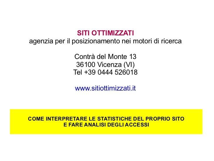 SITI OTTIMIZZATI agenzia per il posizionamento nei motori di ricerca Contrà del Monte 13 36100 Vicenza (VI) Tel +39 0444 5...
