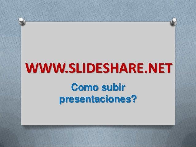 WWW.SLIDESHARE.NETComo subirpresentaciones?