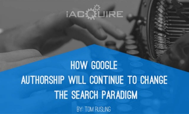 How Google Authorship will continue to change the search paradigm
