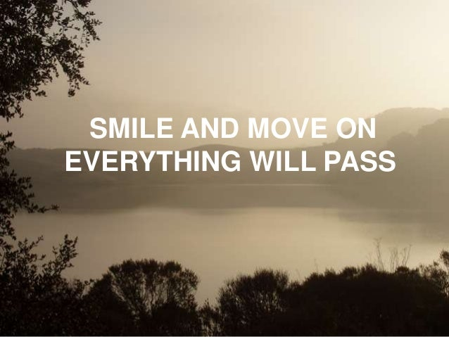 SMILE AND MOVE ON EVERYTHING WILL PASS