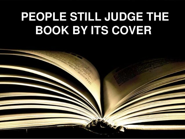 PEOPLE STILL JUDGE THE BOOK BY ITS COVER