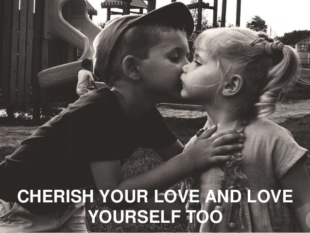 CHERISH YOUR LOVE AND LOVE YOURSELF TOO
