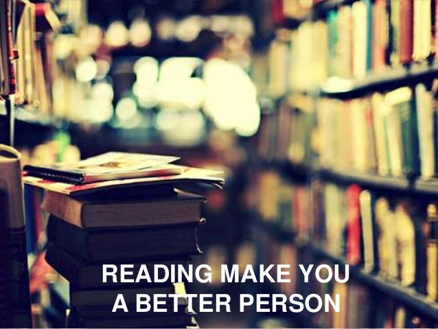 READING MAKE YOU A BETTER PERSON